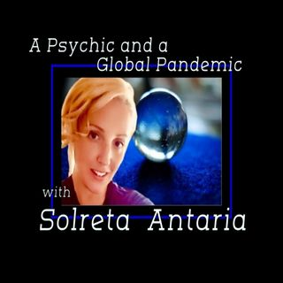 Psychic Readings and Covid19 with Solreta Antaria