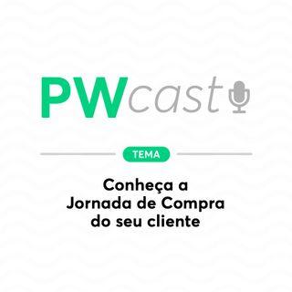 PWCast #005 - Conheça a Jornada de Compra do seu cliente