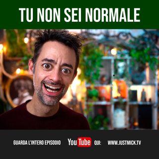 Tu non sei normale.