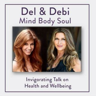 Del and Debi, Mind Body Soul