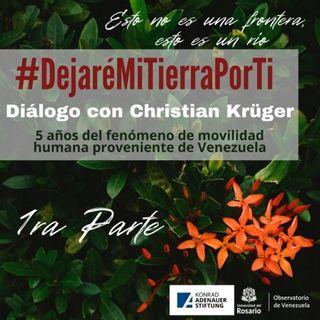 #DejaréMITierraPorTi (1ra parte) Diálogo con Christian Krüger 5 años del fenómeno de movilidad humana proveniente de Venezuela