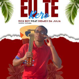 Rick Boy - Eu Te Kero (Feat. Diemex Da Julia)