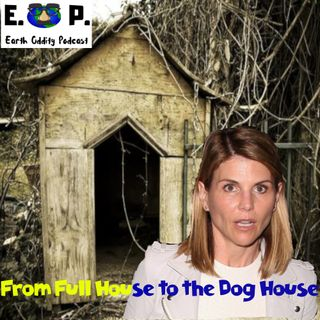 Earth Oddity 60: From Full House to the Dog House
