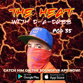 THE HEAT ON SOUNDFYR WITH D-A-DUBB POD35