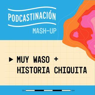 Mashup - Historia Chiquita (MEX) + Muy Waso (BOL)