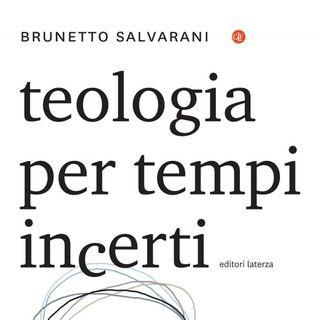 "Brunetto Salvarani ""Teologia per tempi incerti"""