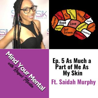 "Mind Your Mental with Raquel Martin Ep.5 ""As Much a Part of Me as My Skin"" (with guest Saidah Murphy)"
