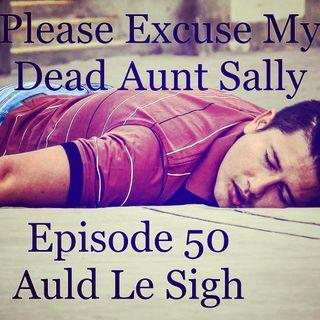 Episode 50 - Auld Le Sigh