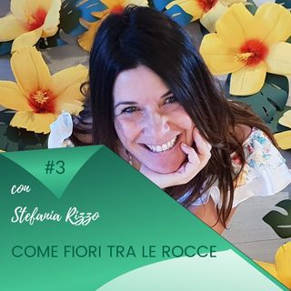 Come fiori tra le rocce / Puntata #3 incontro con Stefania Rizzo