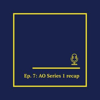 Ep 7: AO Series 1 recap