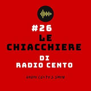 #26 - Le Chiacchiere di Radio Cento
