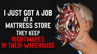 """""""I just got a job at a mattress store. They keep nightmares in their warehouse"""" Creepypasta"""