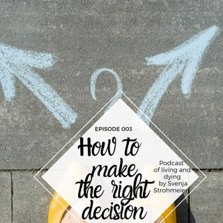 003: How to make the right decision