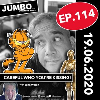 Jumbo - Ep:114 - 19.06.20 - Careful Who You're Kissing with Comedian John Wilson