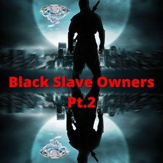 Black Slave Owners Pt.2