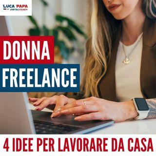 DONNA FREELANCE Online: 4 IDEE per lavorare da casa senza rinunciare a una carriera di successo