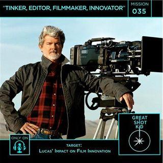 Mission 35: Tinker, Editor, Filmmaker, Innovator