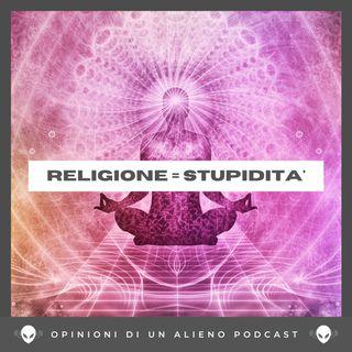 La differenza tra RELIGIONE e SPIRITUALITA' (Opinioni di un Alieno #30)