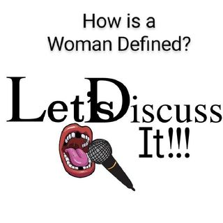 How Is A Woman Defined In This World?