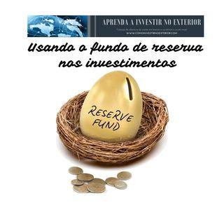 Usando o fundo de reserva nos investimentos