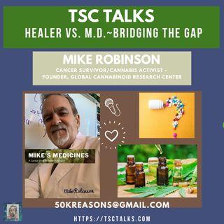 TSC Talks! Healer Vs. M.D. with Mike Robinson, Cancer Survivor/Cannabis Activist - Founder, Global Cannabinoid Research Center