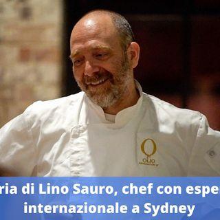 Ep.170 - La storia di Lino Sauro, chef con esperienza internazionale a Sydney