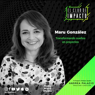 Transformando sueños a proyectos | Maru González | E8 T3