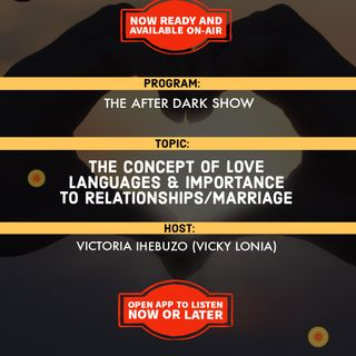 The After Dark Show | The Concept Of Love Languages & Its Importance To Relationships/Marriages