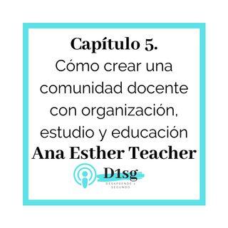 05_Ana Esther Teacher- Cómo crear una comunidad docente con organización, estudio y educación