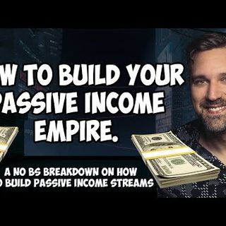 How To Build Your Passive Income Empire