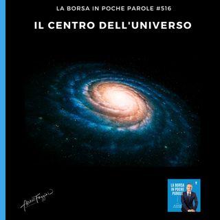 La Borsa in poche parole - #516 - Il centro dell'universo