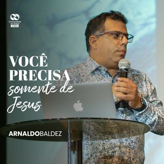 Você precisa somente de Jesus // Arnaldo Baldez