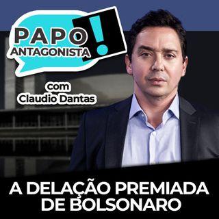 A delação premiada de Bolsonaro - Papo Antagonista com Claudio Dantas e Diogo Mainardi