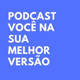 Podcast Você Na Sua Melhor Versão