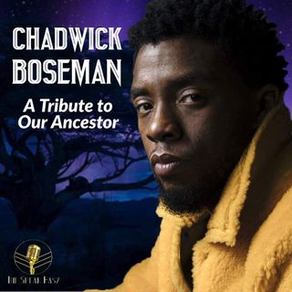 Episode 43: A Tribute to Our Ancestor: Chadwick Boseman