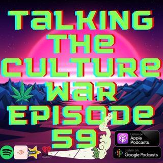 Talking The Culture War Episode 59