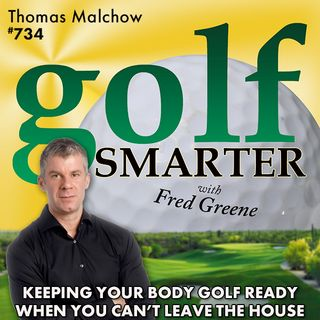 Keeping Your Body Golf Ready When You Can't Leave the House featuring Thomas Malchow