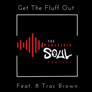The Awakened Soul Podcast Episode 71: Get The Fluff Out