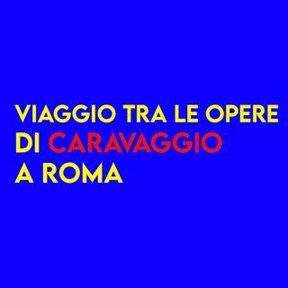Viaggio tra le Opere di CARAVAGGIO a ROMA