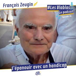 #26 François Zeugin : S'épanouir avec un handicap - Les Blablas : Osons parler du handicap.