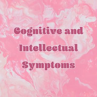 Cognitive and Intellectual Symptoms