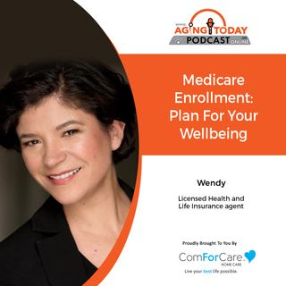 10/18/21: Wendy Allegaert, an independent Medicare Insurance Specialist   MEDICARE ENROLLMENT: HOW TO PLAN FOR YOUR WELLBEING   Aging Today