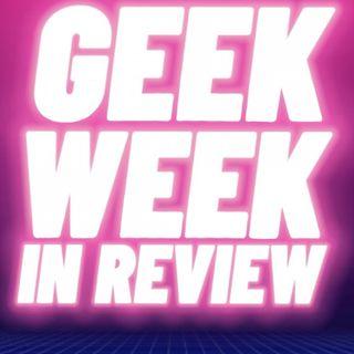 Geek Week In Review Episode 13