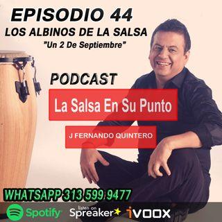 """EPISODIO 44-LOS ALBINOS DE LA SALSA """"Un 2 De septiembre"""""""