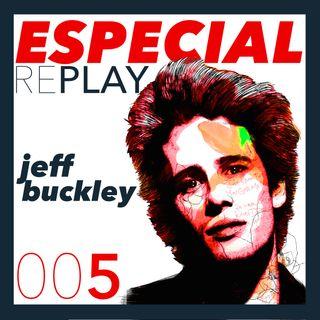 Replay 05. Especial Jeff Buckley (A 23 años de su partida, emociones contenidas en una sola voz)