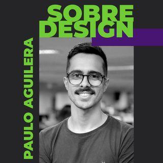 Ep 08 - Paulo Aguilera: Acessibilidade, experiência do usuário e design system