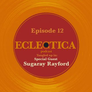 Episode 12: Tangled up in Special Guest: Sugaray Rayford