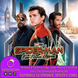 Nerdwork #106 - BONUS STAGE! Spider-Man: Far From Home [con Il Tizio Qualunque e Breaking Deb]