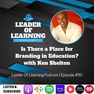 Is There a Place for Branding in Education? with Ken Shelton