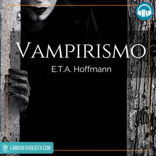 VAMPIRISMO • E.T.A. Hoffmann ☎ Audioracconto ☎ Storie per Notti Insonni ☎
